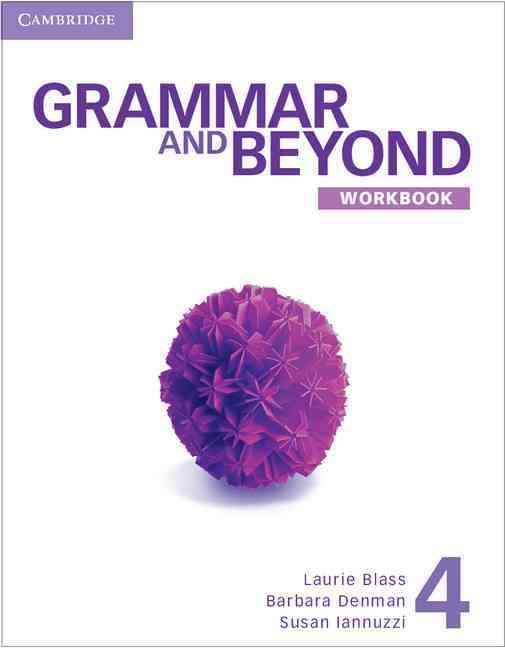Grammar and Beyond Level 4 Workbook By Blass, Laurie/ Denman, Barbara/ Iannuzzi, Susan